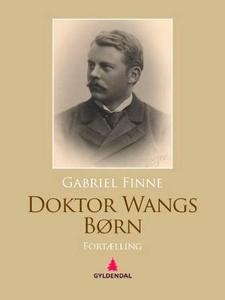 Doktor Wangs børn (ebok) av Gabriel Finne