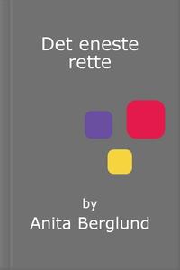 Det eneste rette (ebok) av Anita Berglund