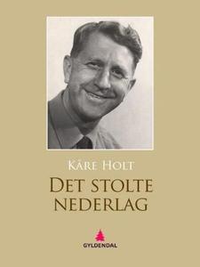 Det stolte nederlag (ebok) av Kåre Holt