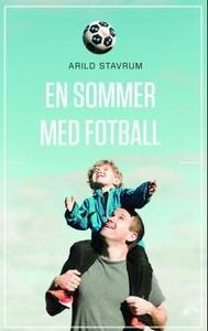En sommer med fotball (ebok) av Arild Stavrum