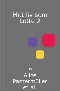 Mitt liv som Lotte 2 (ebok) av Alice Pantermü