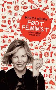 Født feminist (ebok) av Marta Breen
