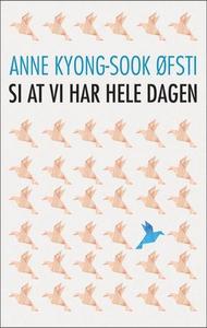 Si at vi har hele dagen (ebok) av Anne Kyong