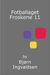 Fotballaget Froskene 11 (ebok) av Bjørn Ingva
