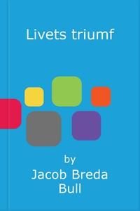 Livets triumf (ebok) av Jacob Breda Bull
