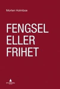 Fengsel eller frihet (ebok) av Morten Holmboe