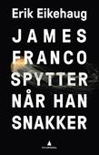 James Franco spytter når han snakker