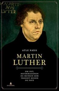 Martin Luther (ebok) av Atle Næss