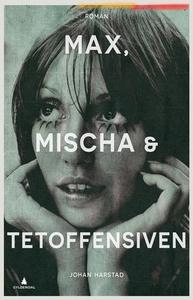 Max, Mischa & Tetoffensiven (ebok) av Johan H