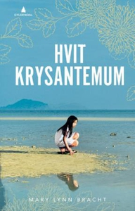 Hvit krysantemum (ebok) av Mary Lynn Bracht