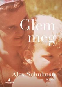 Glem meg (ebok) av Alex Schulman