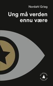 Ung må verden ennu være (ebok) av Nordahl Gri
