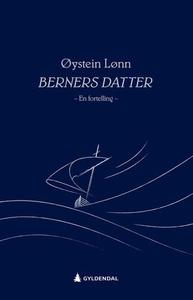 Berners datter (ebok) av Øystein Lønn