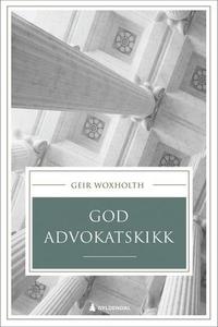 God advokatskikk (ebok) av Geir Woxholth