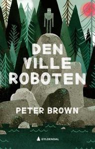 Den ville roboten (ebok) av Peter Brown