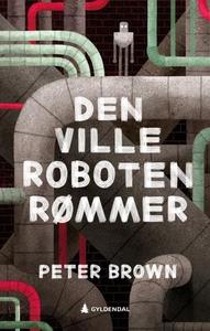 Den ville roboten rømmer (ebok) av Peter Brow