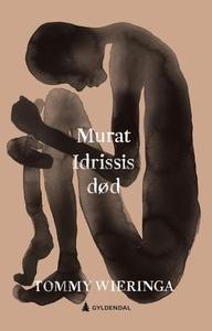 Murat Idrissis død (ebok) av Tommy Wieringa