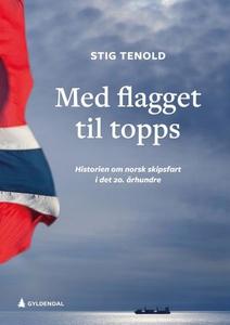 Med flagget til topps (ebok) av Stig Tenold