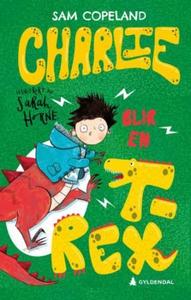 Charlie blir en t-rex (ebok) av Sam Copeland