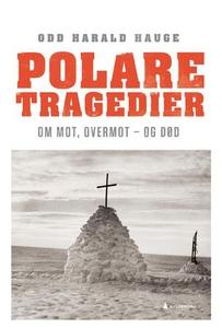 Polare tragedier (ebok) av Odd Harald Hauge
