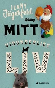 Mitt vidunderlige liv (ebok) av Jenny Jägerfe