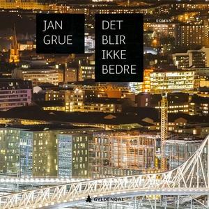 Det blir ikke bedre (lydbok) av Jan Grue