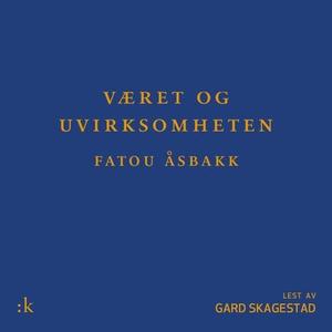 Været og uvirksomheten (lydbok) av Fatou M. Å