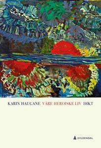 Våre heroiske liv (ebok) av Karin Haugane