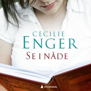 Se i nåde (lydbok) av Cecilie Enger