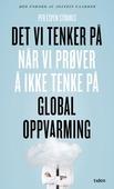 Det vi tenker på når vi prøver å ikke tenke på global oppvarming