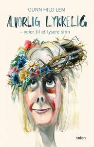 Alvorlig lykkelig (ebok) av Gunn Hild Lem