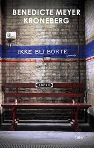 Ikke bli borte (ebok) av Benedicte Meyer Kron