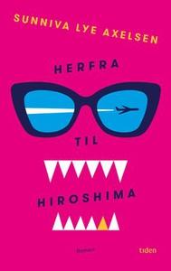 Herfra til Hiroshima (ebok) av Sunniva Lye Ax