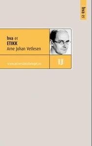 Hva er etikk (ebok) av Arne Johan Vetlesen