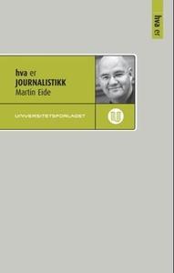 Hva er journalistikk (ebok) av Martin Eide