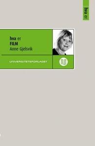 Hva er film (ebok) av Anne Gjelsvik