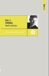 Hva er fotball (ebok) av Matti Goksøyr
