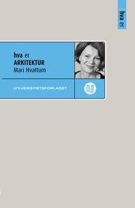 Hva er arkitektur (ebok) av Mari Hvattum