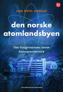 Den norske atomlandsbyen (ebok) av Jan Ketil