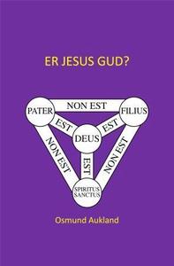 Er Jesus Gud? (ebok) av Osmund Aukland