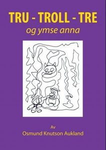 Tru - troll - tre (ebok) av Osmund Knutson Au