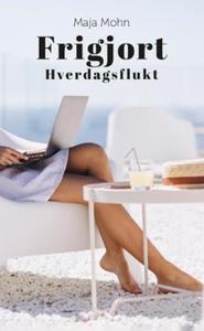 Frigjort (ebok) av Maja Mohn