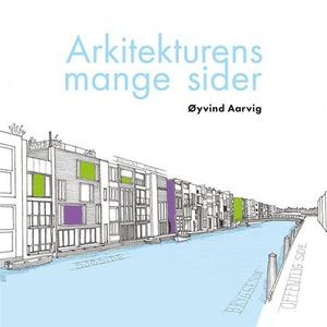 Arkitekturens mange sider (ebok) av Øyvind Aa