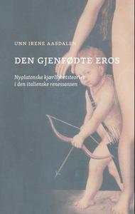 Den gjenfødte Eros (ebok) av Unn Irene Aasdal