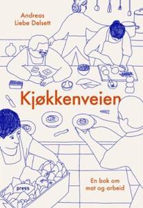 Kjøkkenveien (ebok) av Andreas Liebe Delsett,