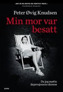 Min mor var besatt (ebok) av Peter Øvig Knuds
