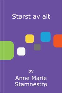 Størst av alt (ebok) av Anne Marie Stamnestrø