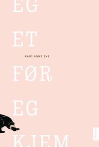 Eg et før eg kjem (ebok) av Kari Anne Bye