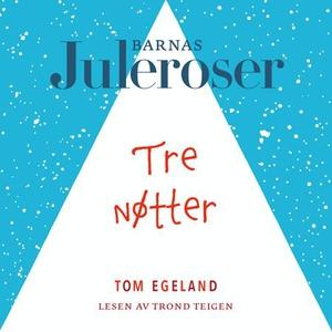 Tre nøtter (lydbok) av Tom Egeland
