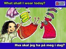 Hva skal jeg ha på meg i dag? = What shall I wear today?